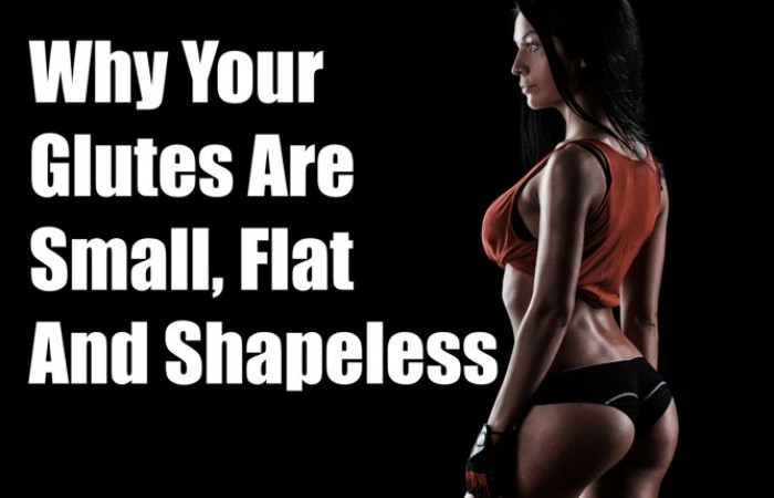 why your glutes are small flat and shapeless