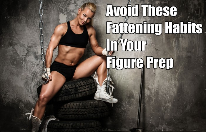 fattening habits in figure prep