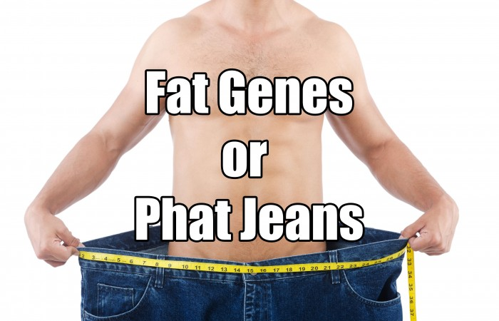 fat genes or phat jeans