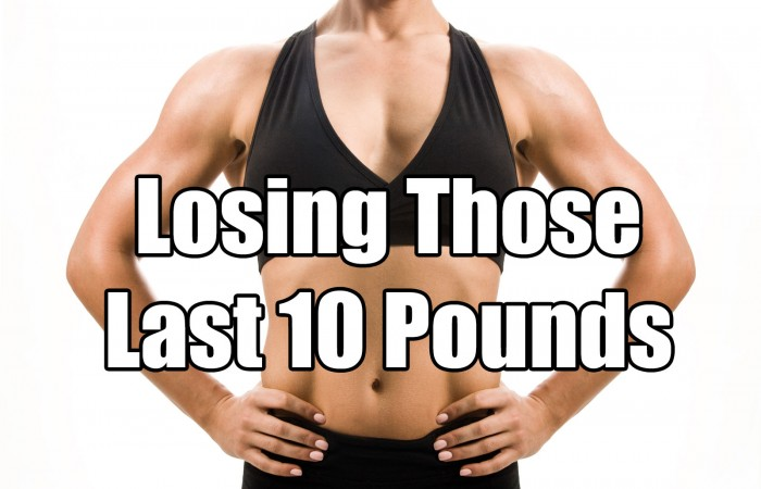 how to lose those last 10 pounds