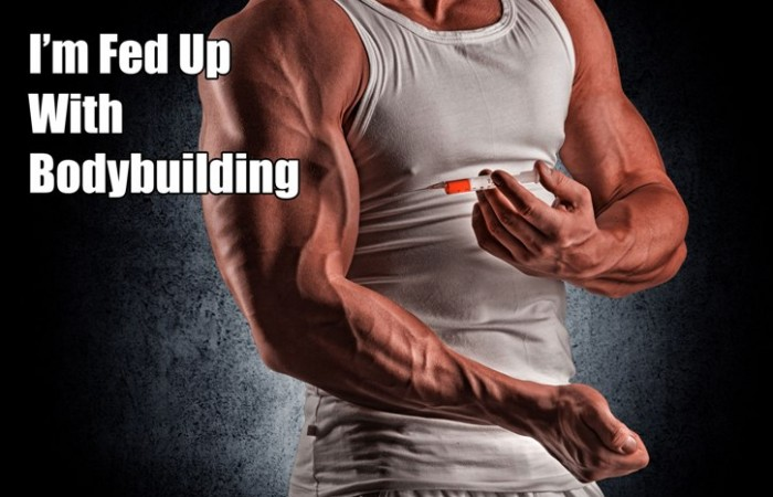 fed up with bodybuilding and steroids