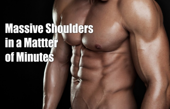 massive shoulders in a matter of minutes