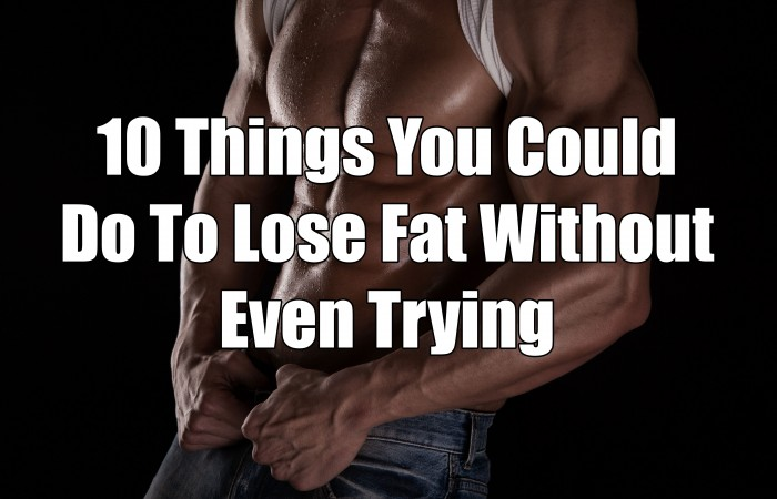 lose fat without even trying