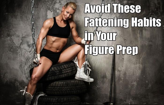 fattening habits in figure prep